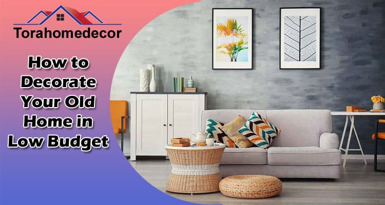 How to Decorate Your Old Home in Low Budget