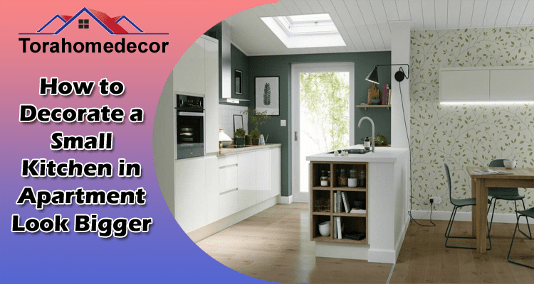 How to Decorate a Small Kitchen in Apartment Look Bigger 2021