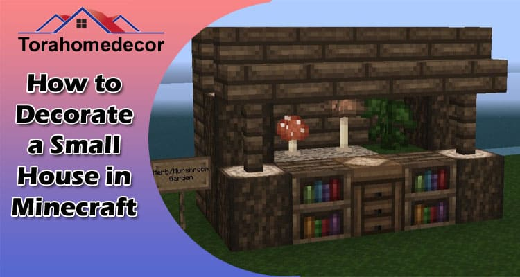 How to Decorate a Small House in Minecraft in Torahomedecor